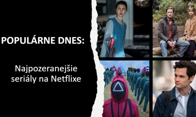 POPULÁRNE DNES: Najpozeranejšie seriály na Netflixe